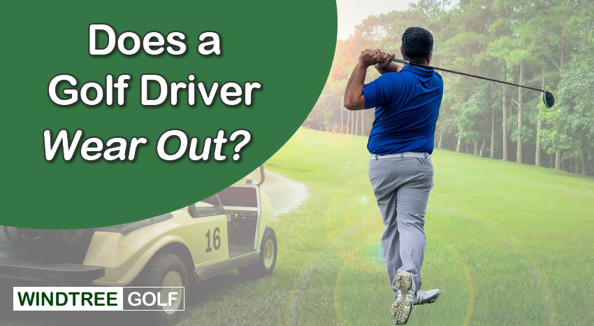 does a golf driver wear out