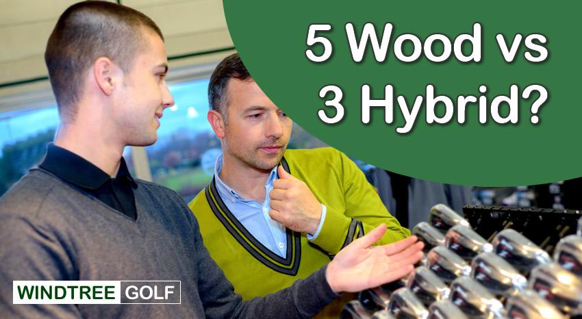 5 wood vs 3 hybrid